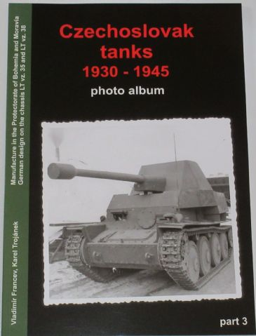 Czechoslovak Tanks 1930-1945 - Photo Album Part 3, by Vladimir Francev and Karel Trojanek